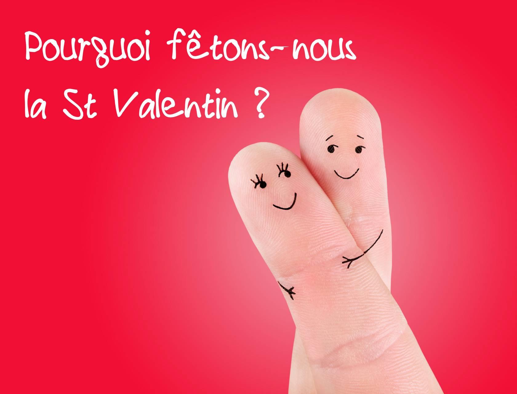 Pourquoi fêtons nous la St Valentin